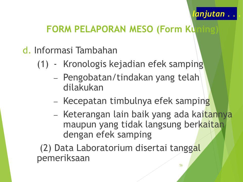 FORM PELAPORAN MESO (Form Kuning) d.Informasi Tambahan (1)-Kronologis kejadian efek samping  Pengobatan/tindakan yang telah dilakukan  Kecepatan tim