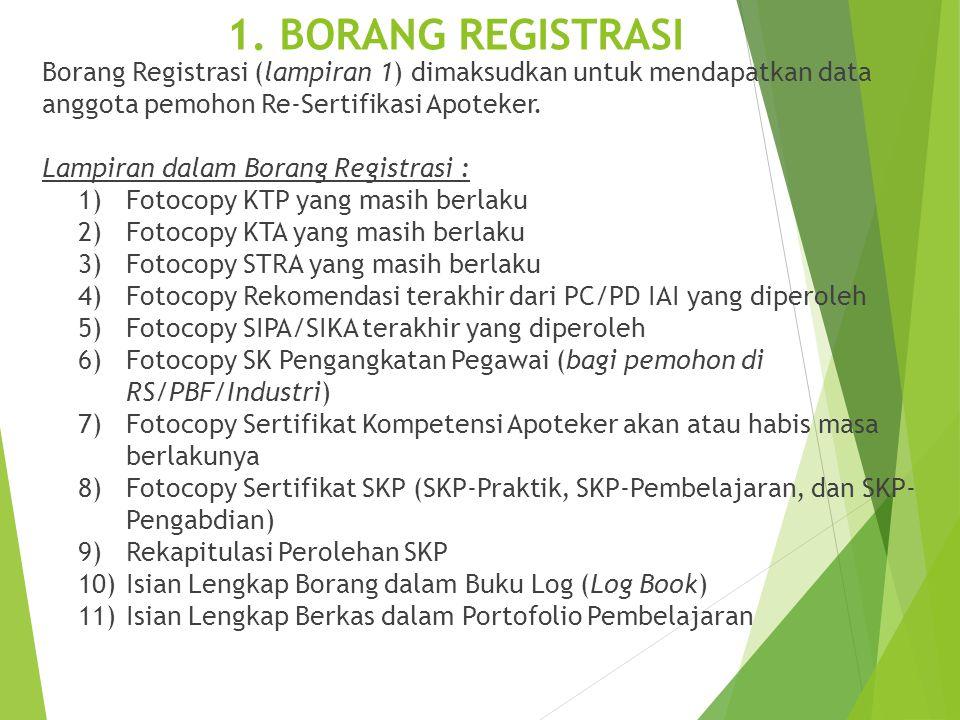 1. BORANG REGISTRASI Borang Registrasi (lampiran 1) dimaksudkan untuk mendapatkan data anggota pemohon Re-Sertifikasi Apoteker. Lampiran dalam Borang