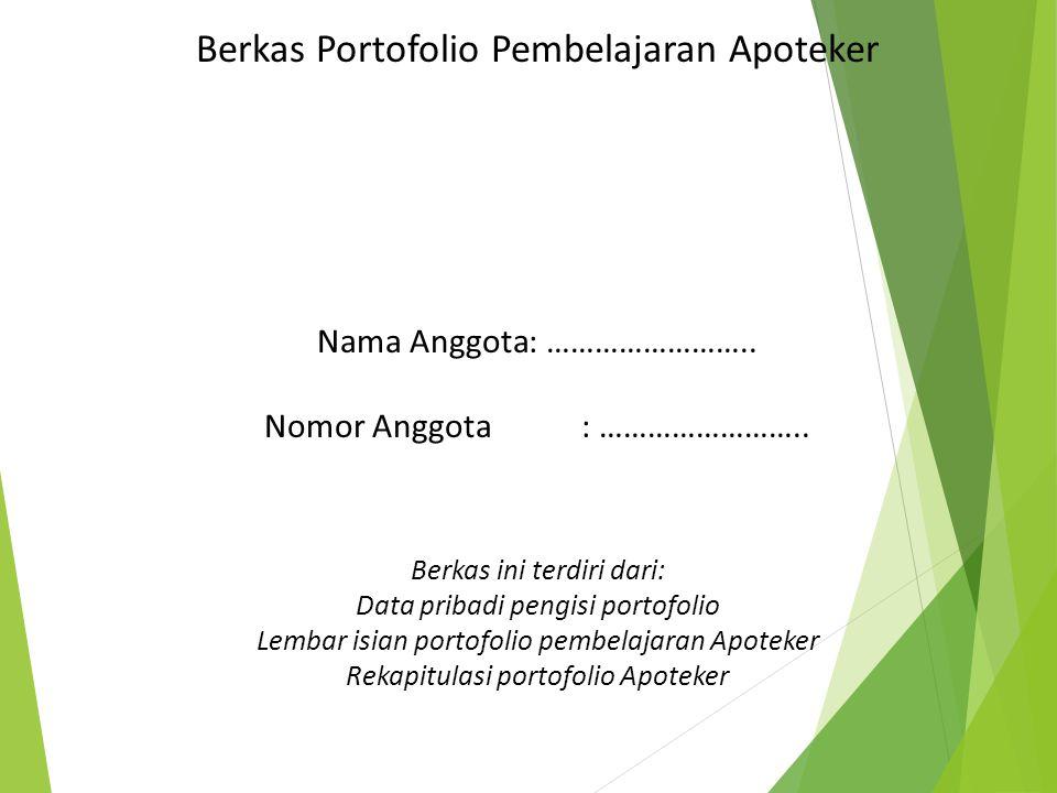 Berkas Portofolio Pembelajaran Apoteker Nama Anggota: …………………….. Nomor Anggota: …………………….. Berkas ini terdiri dari: Data pribadi pengisi portofolio Le
