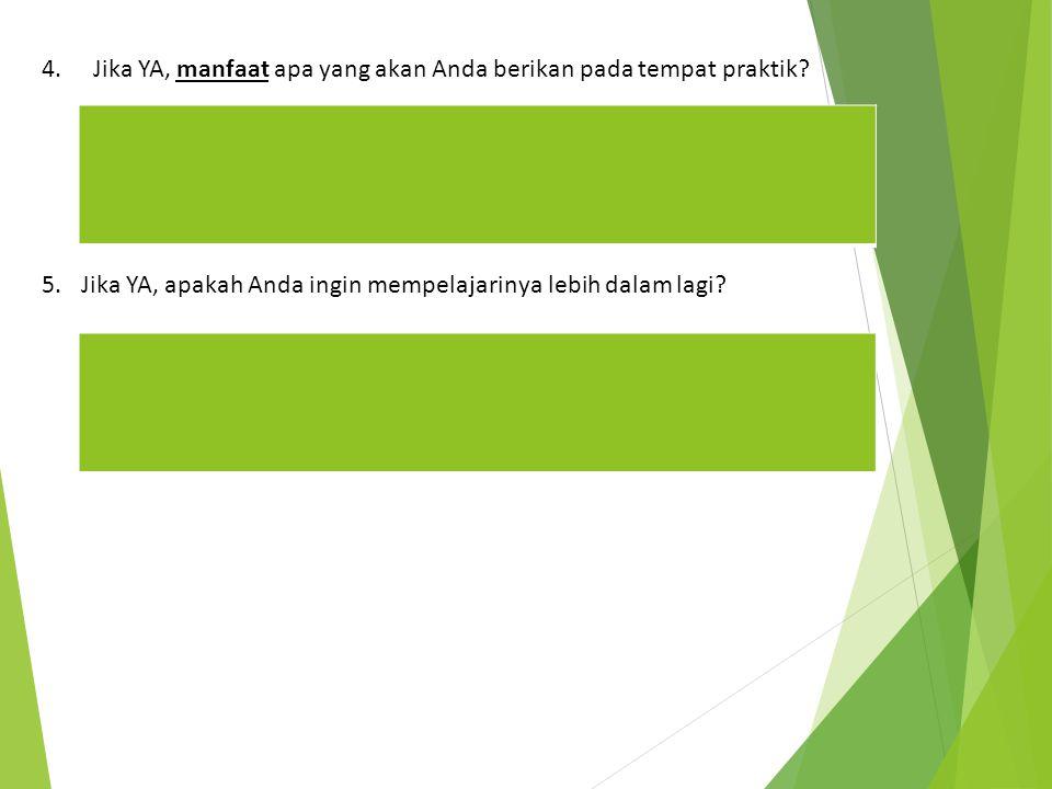 4. Jika YA, manfaat apa yang akan Anda berikan pada tempat praktik? 5.Jika YA, apakah Anda ingin mempelajarinya lebih dalam lagi?