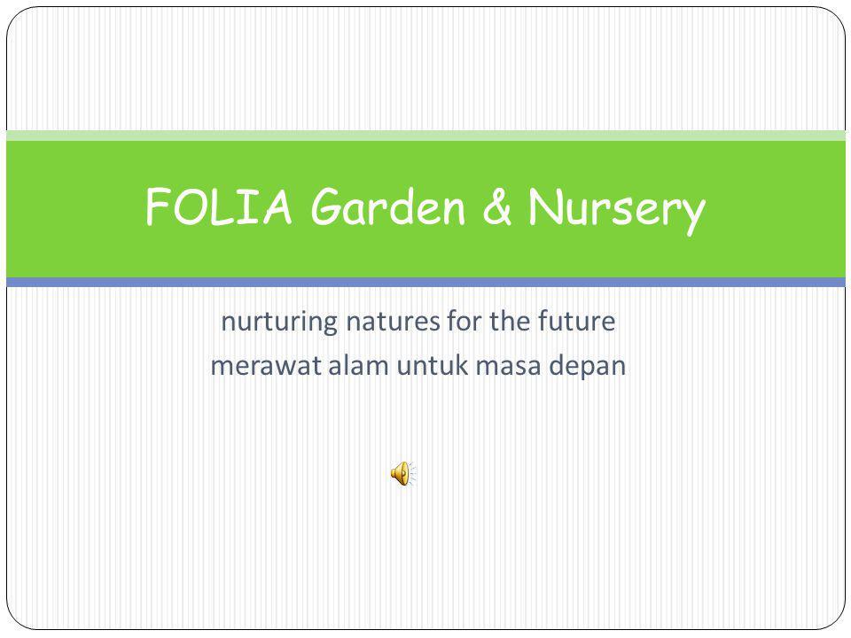 nurturing natures for the future merawat alam untuk masa depan FOLIA Garden & Nursery