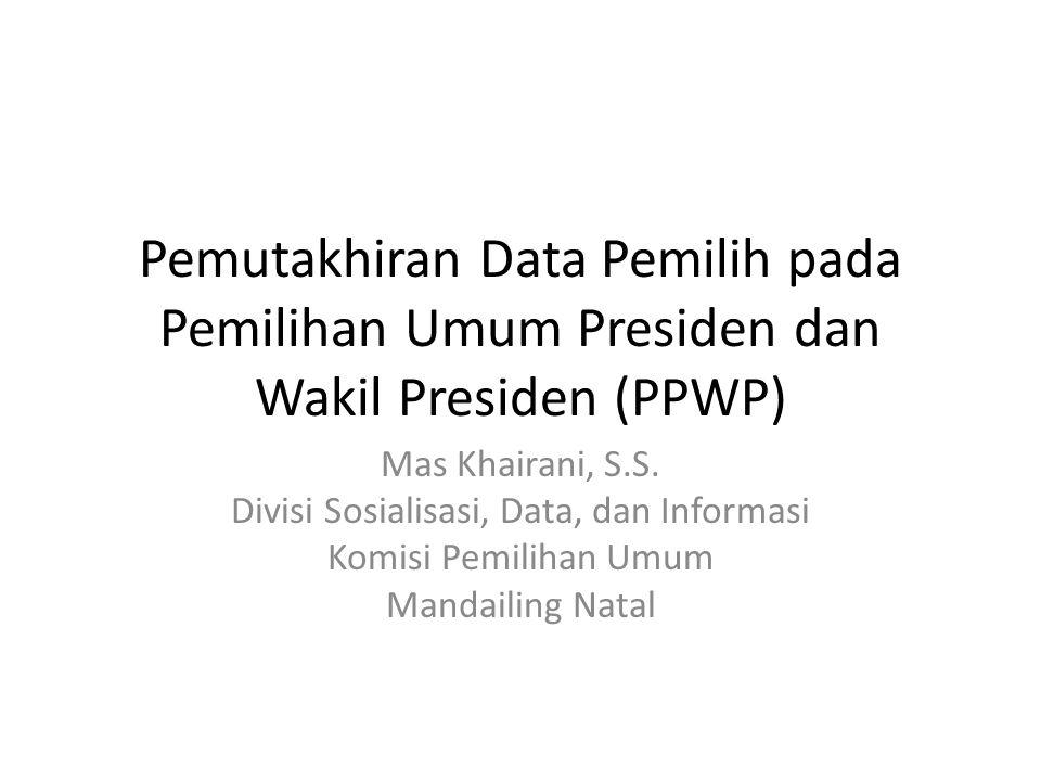 Pemutakhiran Data Pemilih pada Pemilihan Umum Presiden dan Wakil Presiden (PPWP) Mas Khairani, S.S. Divisi Sosialisasi, Data, dan Informasi Komisi Pem