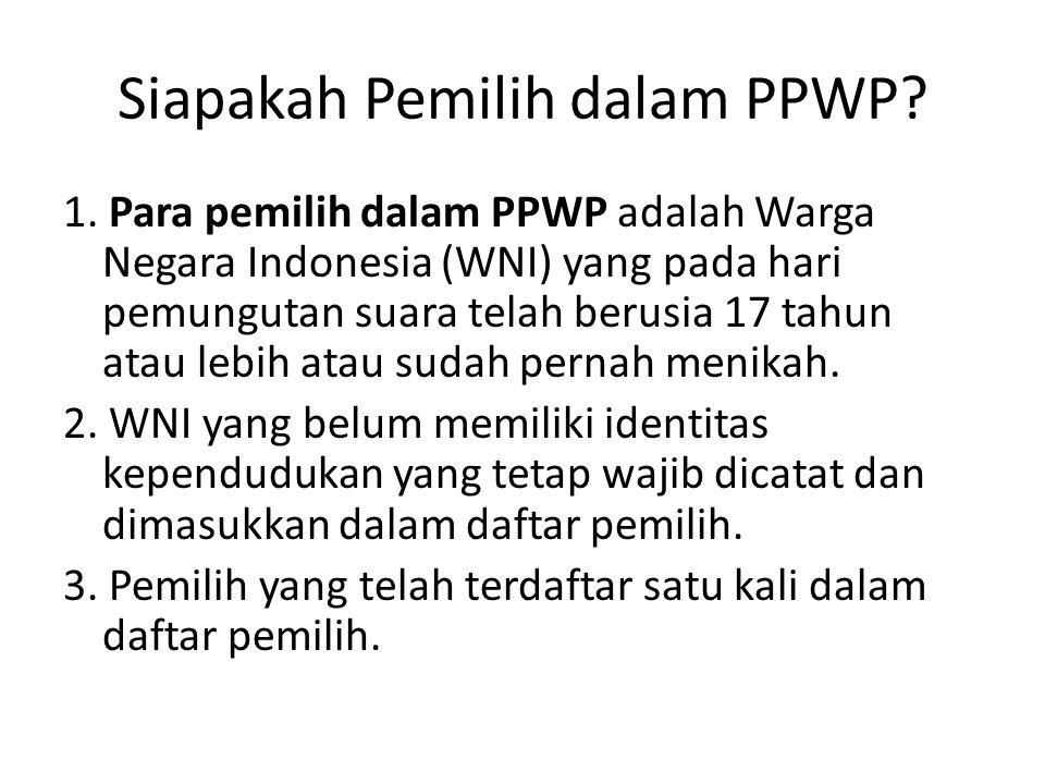 Siapakah Pemilih dalam PPWP? 1. Para pemilih dalam PPWP adalah Warga Negara Indonesia (WNI) yang pada hari pemungutan suara telah berusia 17 tahun ata