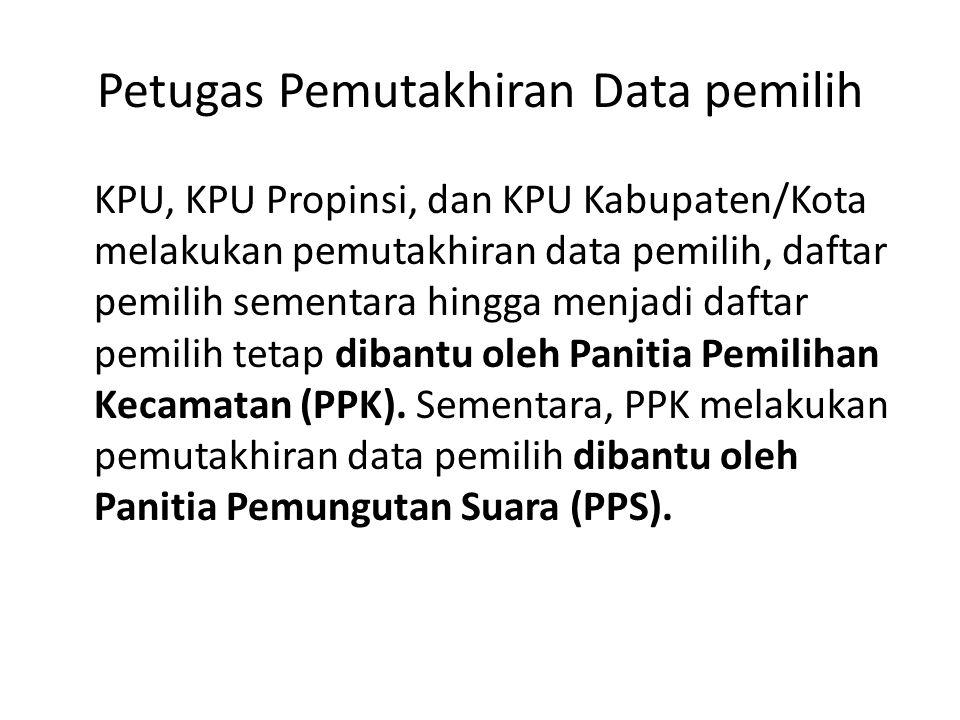 Petugas Pemutakhiran Data pemilih KPU, KPU Propinsi, dan KPU Kabupaten/Kota melakukan pemutakhiran data pemilih, daftar pemilih sementara hingga menja