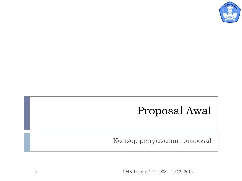 Tahapan Seleksi Proposal 1/12/2015PHK Institusi TA-20084 Proposal Awal 1.