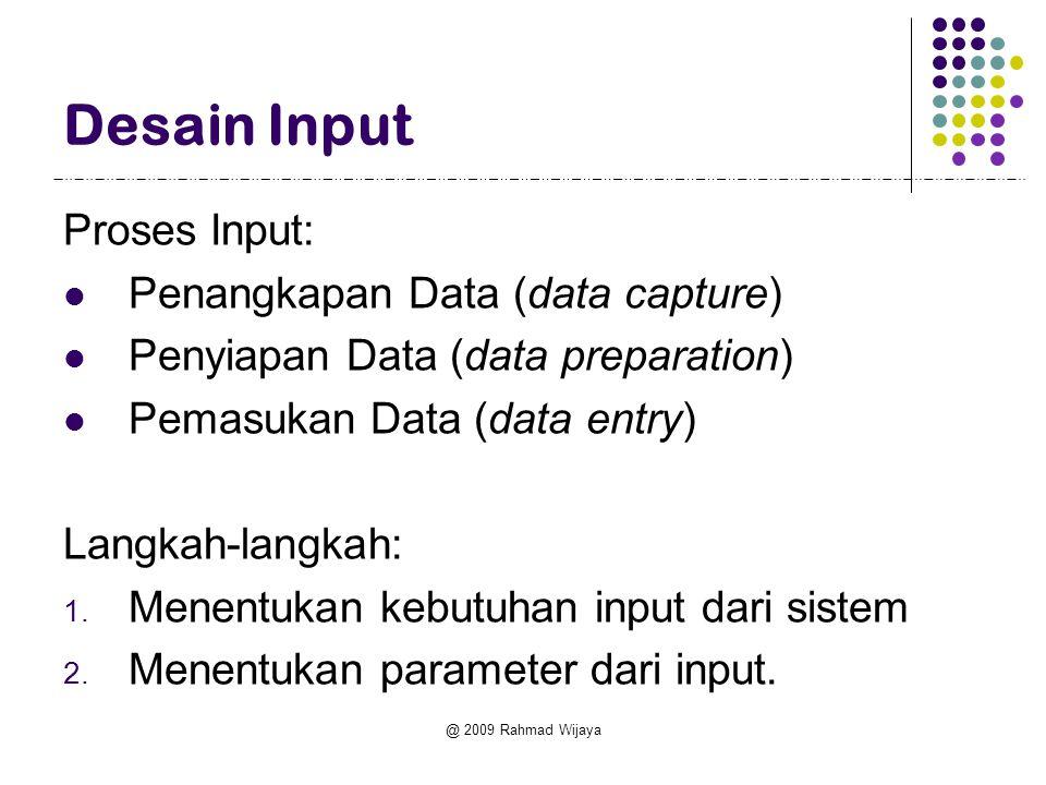 @ 2009 Rahmad Wijaya Desain Input Proses Input: Penangkapan Data (data capture) Penyiapan Data (data preparation) Pemasukan Data (data entry) Langkah-