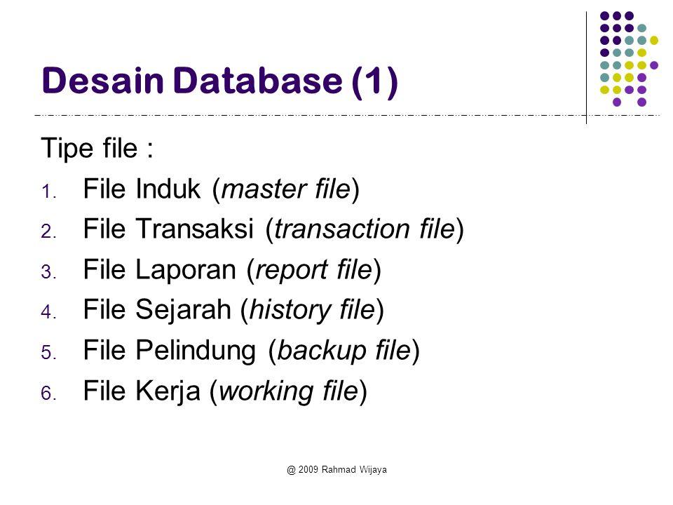 @ 2009 Rahmad Wijaya Desain Database (1) Tipe file : 1. File Induk (master file) 2. File Transaksi (transaction file) 3. File Laporan (report file) 4.