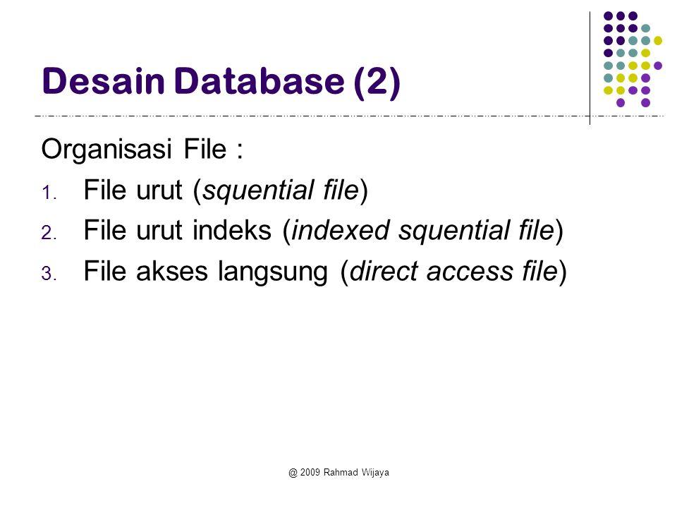 @ 2009 Rahmad Wijaya Desain Database (2) Organisasi File : 1. File urut (squential file) 2. File urut indeks (indexed squential file) 3. File akses la