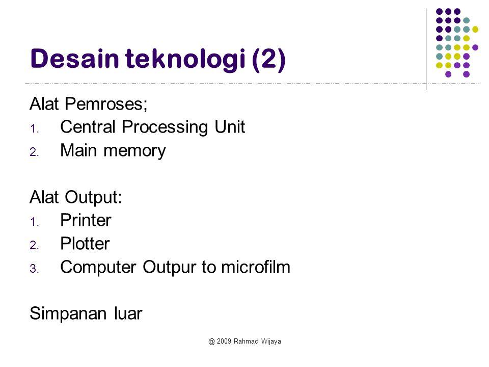 @ 2009 Rahmad Wijaya Desain teknologi (2) Alat Pemroses; 1. Central Processing Unit 2. Main memory Alat Output: 1. Printer 2. Plotter 3. Computer Outp