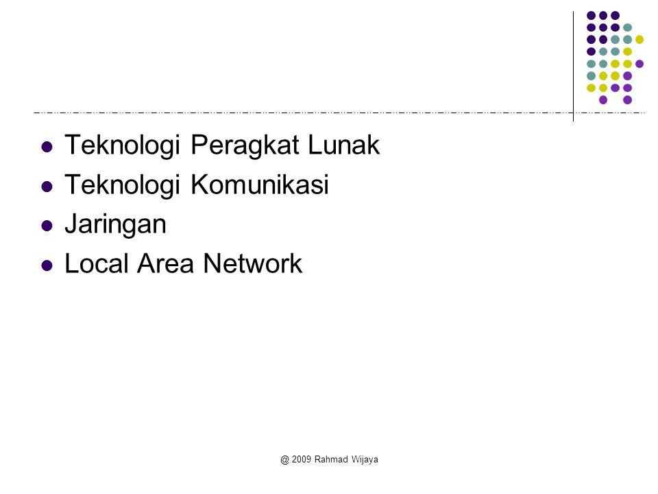 @ 2009 Rahmad Wijaya Teknologi Peragkat Lunak Teknologi Komunikasi Jaringan Local Area Network