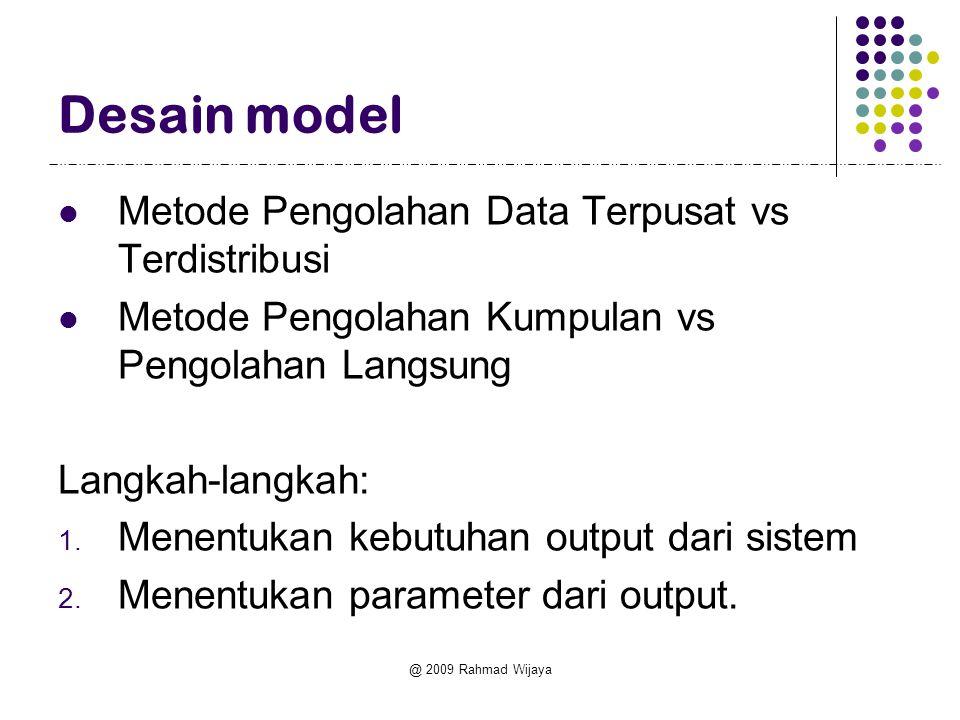 @ 2009 Rahmad Wijaya Desain model Metode Pengolahan Data Terpusat vs Terdistribusi Metode Pengolahan Kumpulan vs Pengolahan Langsung Langkah-langkah: