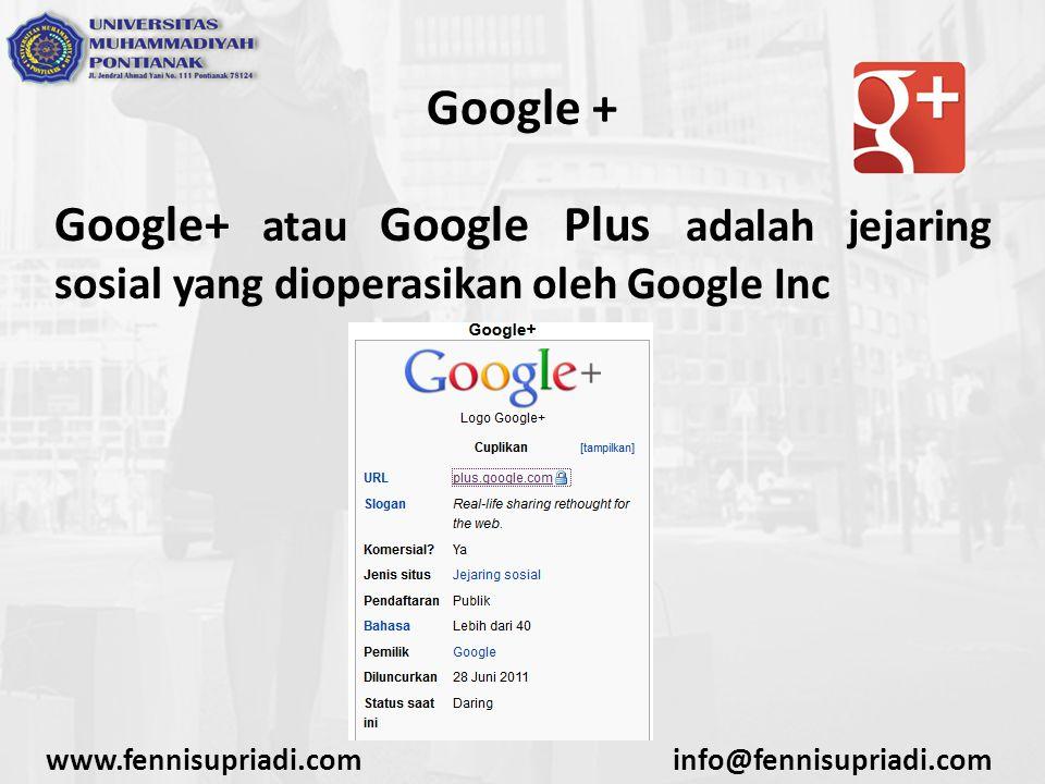 www.fennisupriadi.cominfo@fennisupriadi.com Google + Google+ atau Google Plus adalah jejaring sosial yang dioperasikan oleh Google Inc