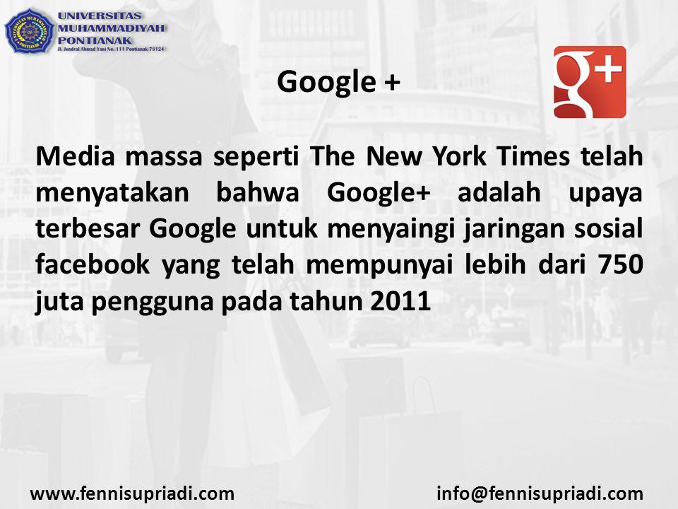 www.fennisupriadi.cominfo@fennisupriadi.com Google + Media massa seperti The New York Times telah menyatakan bahwa Google+ adalah upaya terbesar Google untuk menyaingi jaringan sosial facebook yang telah mempunyai lebih dari 750 juta pengguna pada tahun 2011