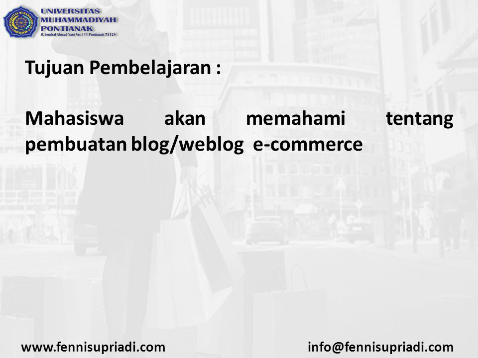 Tujuan Pembelajaran : Mahasiswa akan memahami tentang pembuatan blog/weblog e-commerce www.fennisupriadi.cominfo@fennisupriadi.com
