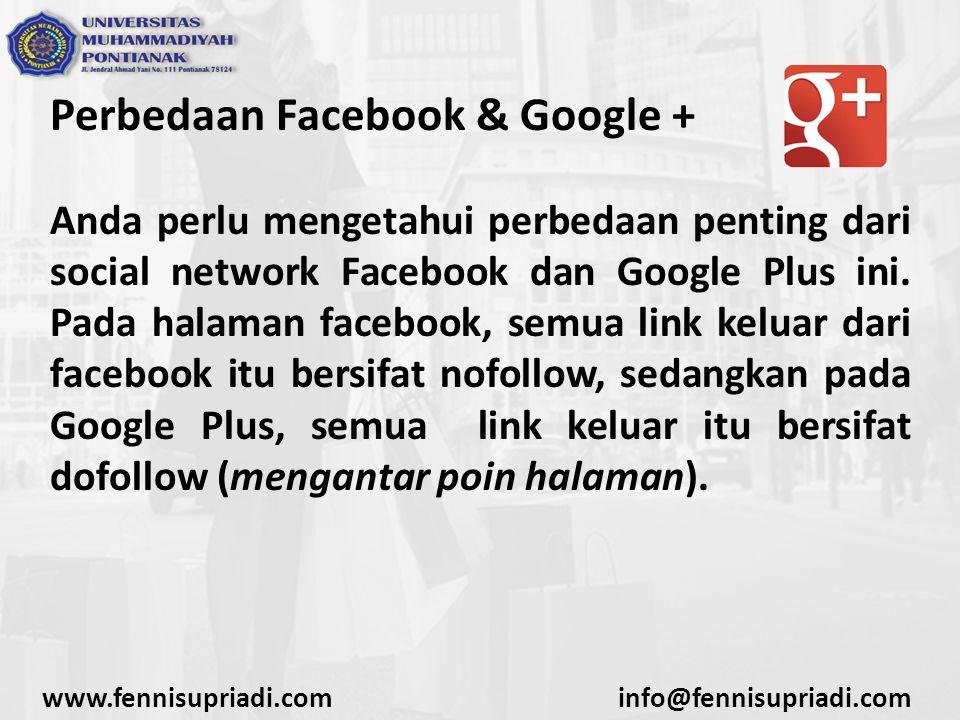 www.fennisupriadi.cominfo@fennisupriadi.com Perbedaan Facebook & Google + Anda perlu mengetahui perbedaan penting dari social network Facebook dan Google Plus ini.