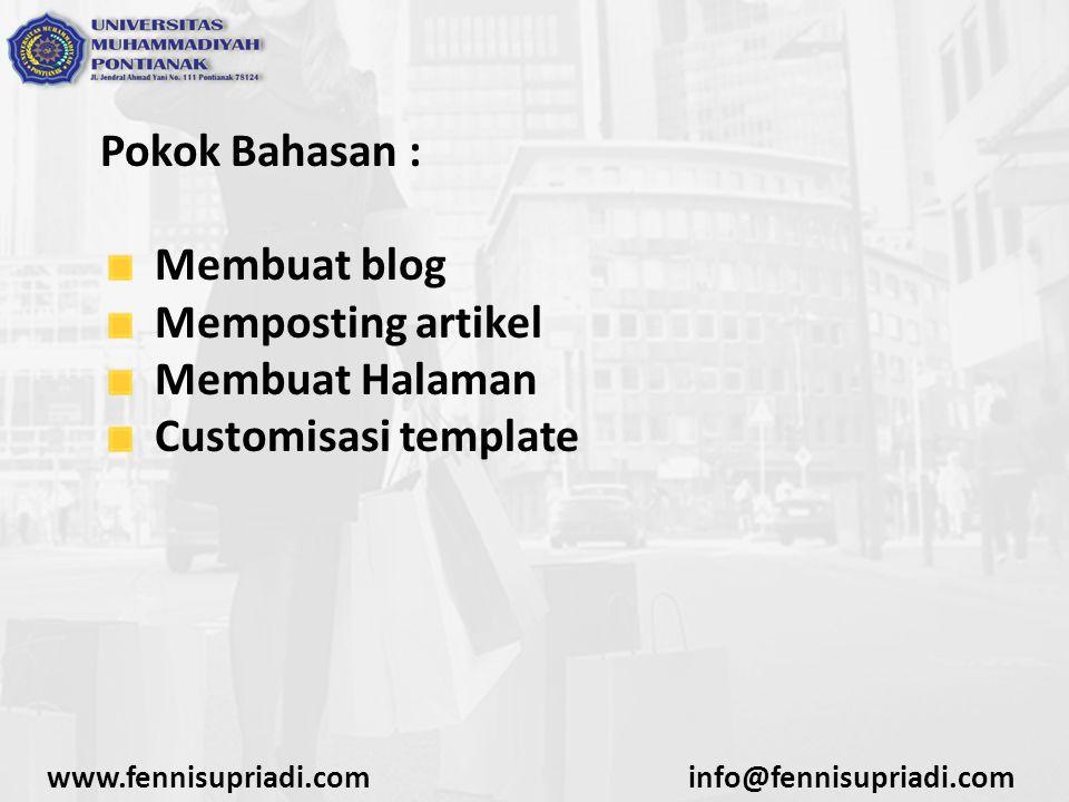Pokok Bahasan : Membuat blog Memposting artikel Membuat Halaman Customisasi template www.fennisupriadi.cominfo@fennisupriadi.com