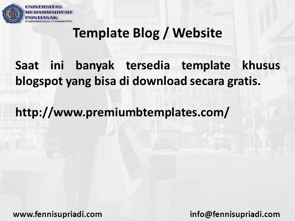 www.fennisupriadi.cominfo@fennisupriadi.com Template Blog / Website Saat ini banyak tersedia template khusus blogspot yang bisa di download secara gratis.