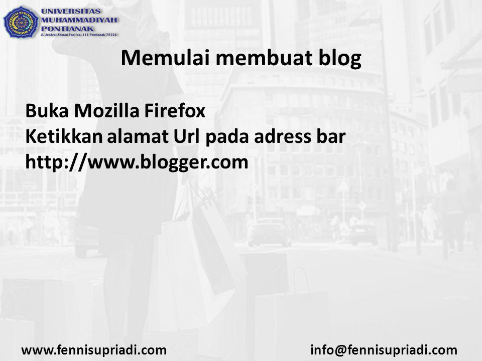 www.fennisupriadi.cominfo@fennisupriadi.com Memulai membuat blog Buka Mozilla Firefox Ketikkan alamat Url pada adress bar http://www.blogger.com