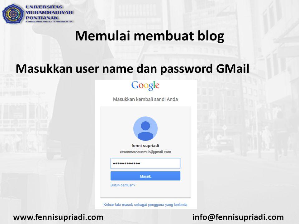 www.fennisupriadi.cominfo@fennisupriadi.com Memulai membuat blog Masukkan user name dan password GMail
