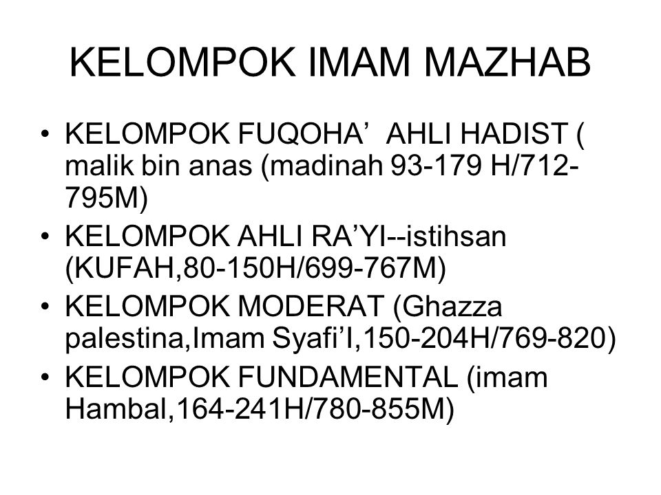 KELOMPOK IMAM MAZHAB KELOMPOK FUQOHA' AHLI HADIST ( malik bin anas (madinah 93-179 H/712- 795M) KELOMPOK AHLI RA'YI--istihsan (KUFAH,80-150H/699-767M)