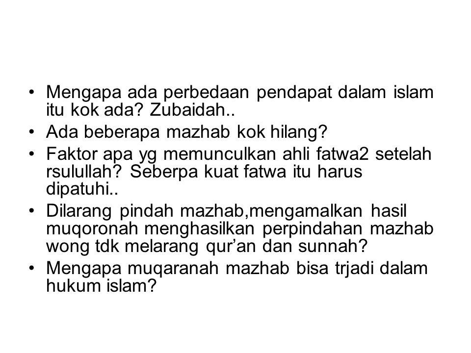 Mengapa ada perbedaan pendapat dalam islam itu kok ada? Zubaidah.. Ada beberapa mazhab kok hilang? Faktor apa yg memunculkan ahli fatwa2 setelah rsulu