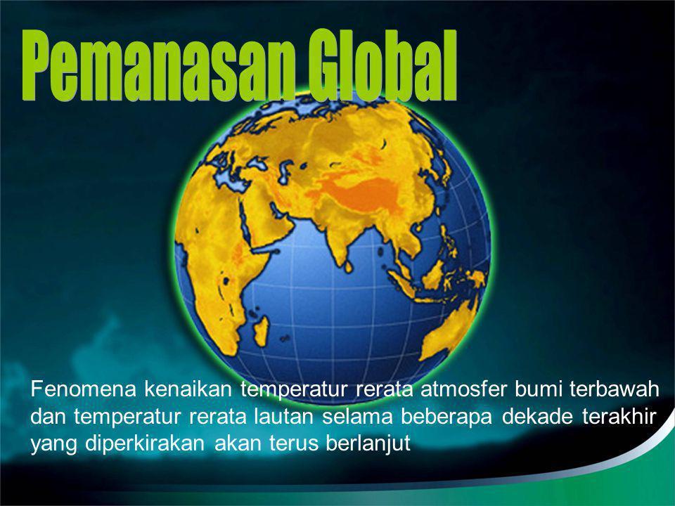 Fenomena kenaikan temperatur rerata atmosfer bumi terbawah dan temperatur rerata lautan selama beberapa dekade terakhir yang diperkirakan akan terus b