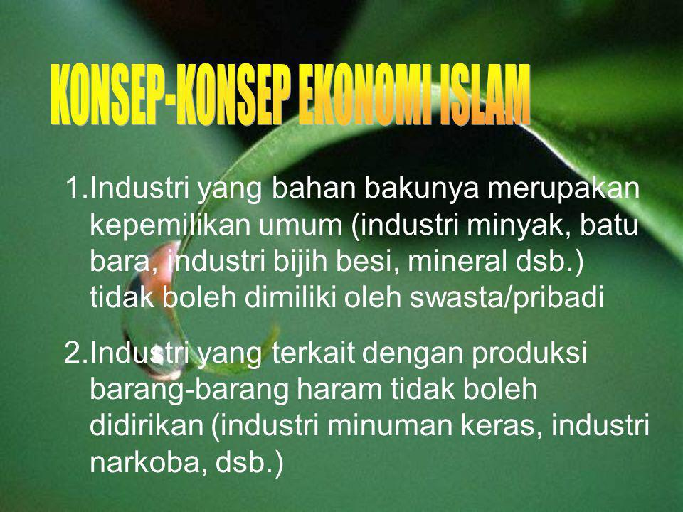 1.Industri yang bahan bakunya merupakan kepemilikan umum (industri minyak, batu bara, industri bijih besi, mineral dsb.) tidak boleh dimiliki oleh swa