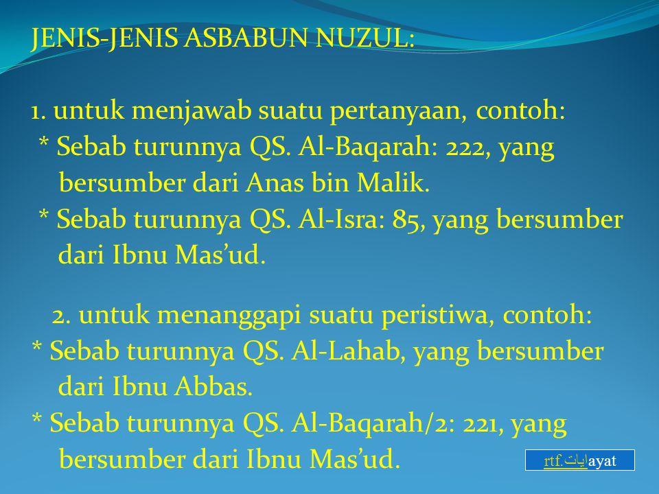 JENIS-JENIS ASBABUN NUZUL: 1. untuk menjawab suatu pertanyaan, contoh: * Sebab turunnya QS. Al-Baqarah: 222, yang bersumber dari Anas bin Malik. * Seb