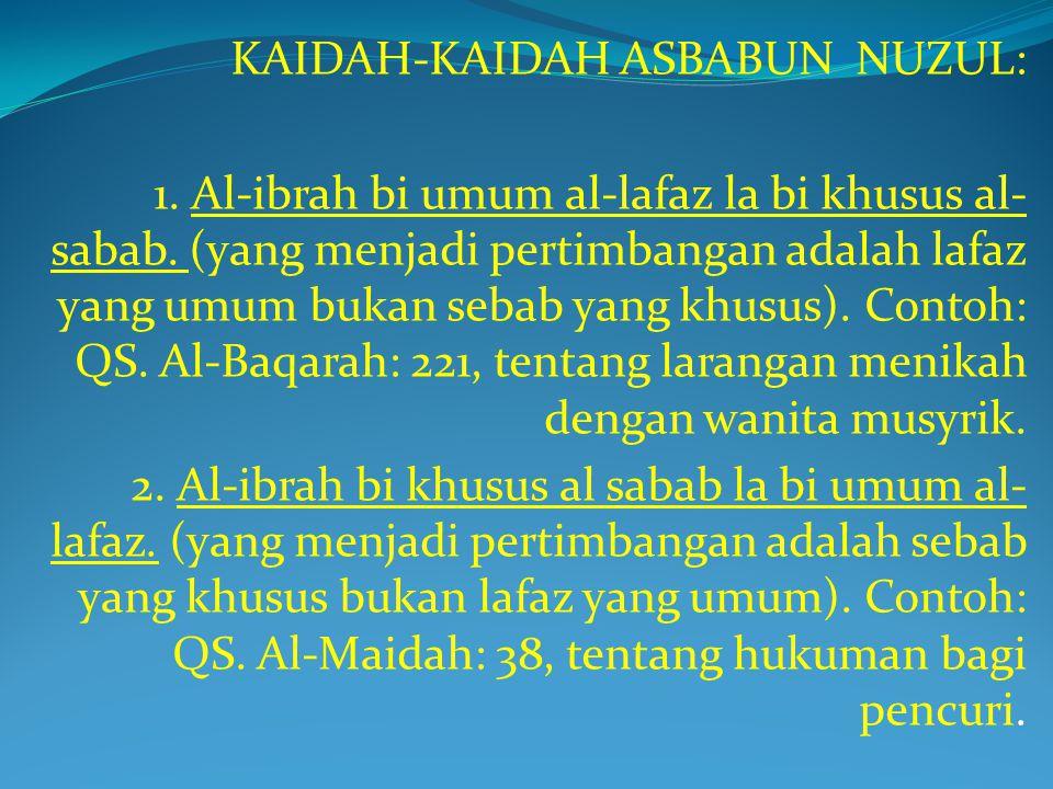 KAIDAH-KAIDAH ASBABUN NUZUL: 1. Al-ibrah bi umum al-lafaz la bi khusus al- sabab. (yang menjadi pertimbangan adalah lafaz yang umum bukan sebab yang k
