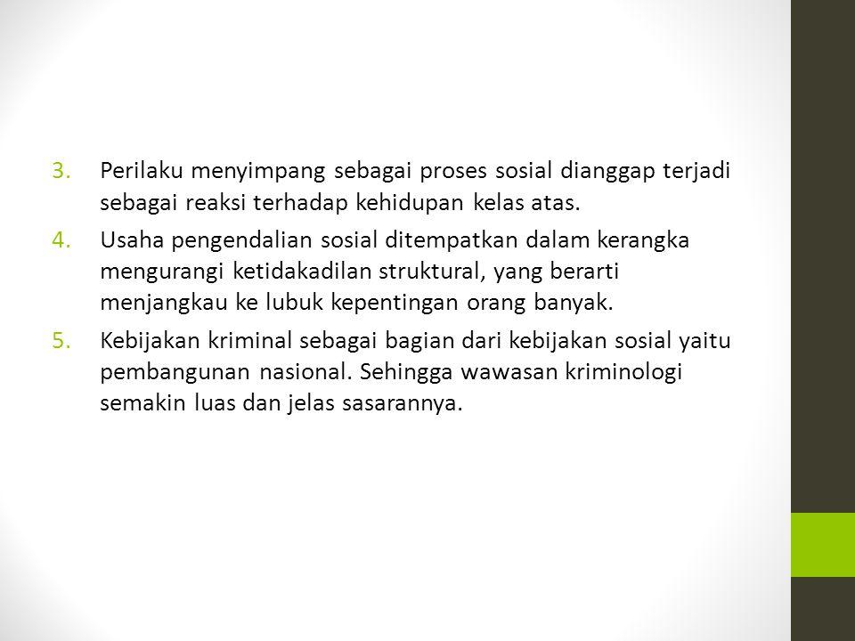 3.Perilaku menyimpang sebagai proses sosial dianggap terjadi sebagai reaksi terhadap kehidupan kelas atas. 4.Usaha pengendalian sosial ditempatkan dal