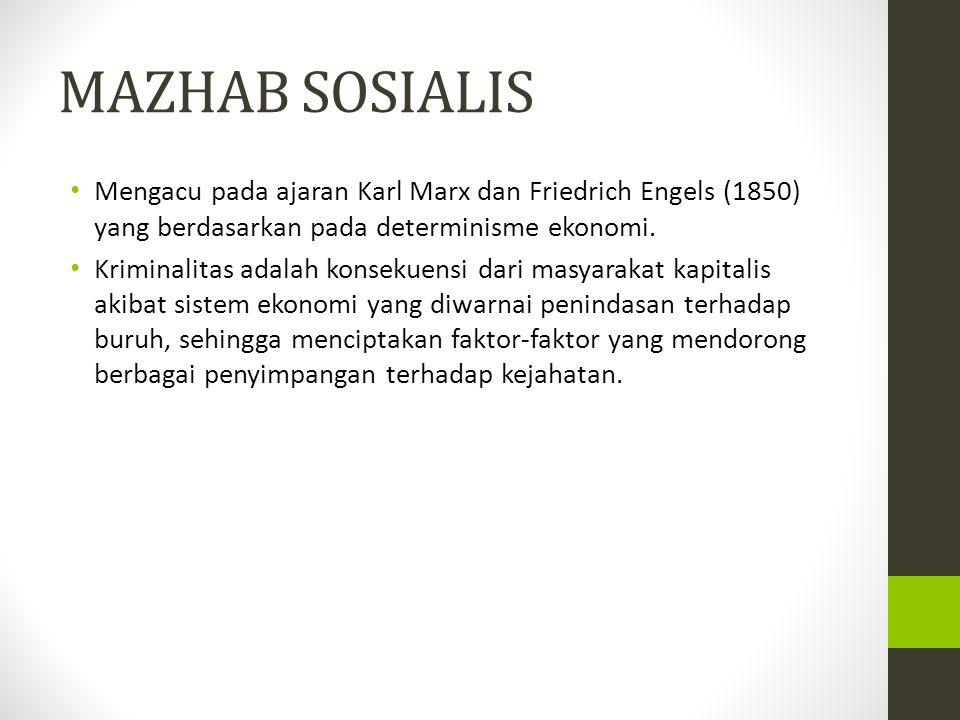 MAZHAB SOSIALIS Mengacu pada ajaran Karl Marx dan Friedrich Engels (1850) yang berdasarkan pada determinisme ekonomi. Kriminalitas adalah konsekuensi