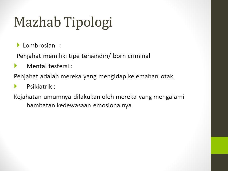 Mazhab Tipologi  Lombrosian : Penjahat memiliki tipe tersendiri/ born criminal  Mental testersi : Penjahat adalah mereka yang mengidap kelemahan ota