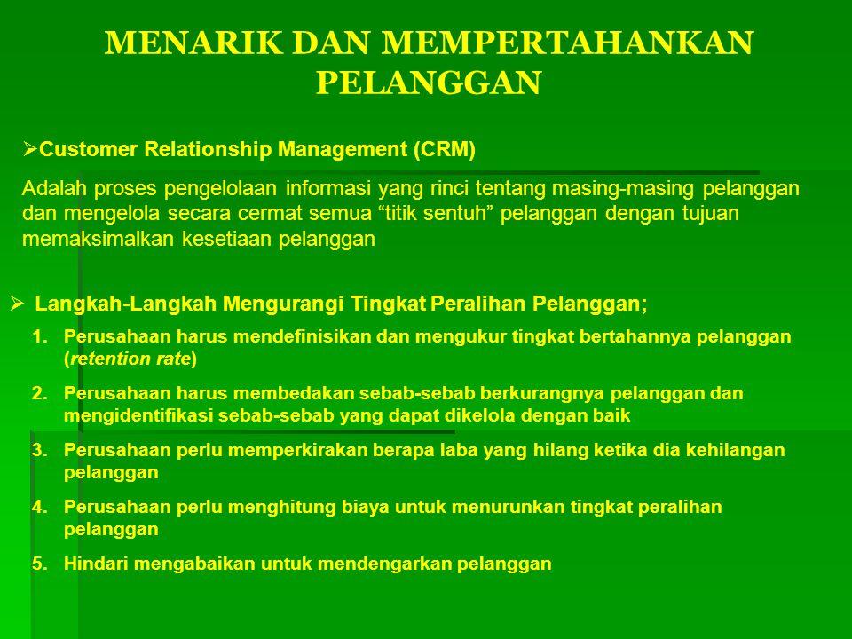 MENARIK DAN MEMPERTAHANKAN PELANGGAN  Customer Relationship Management (CRM) Adalah proses pengelolaan informasi yang rinci tentang masing-masing pel