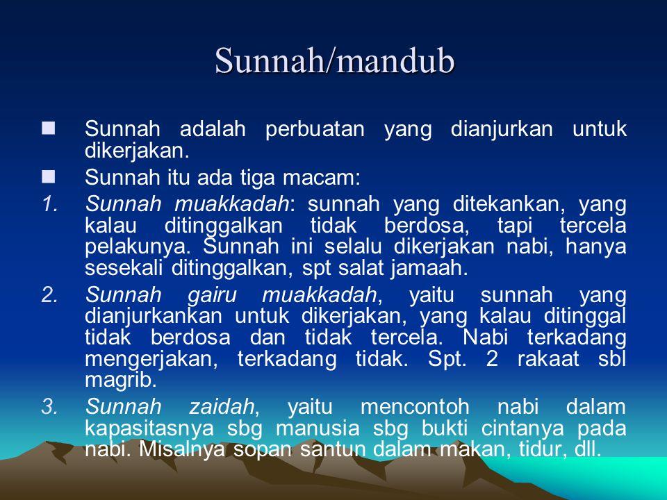 Sunnah/mandub Sunnah adalah perbuatan yang dianjurkan untuk dikerjakan. Sunnah itu ada tiga macam: 1.Sunnah muakkadah: sunnah yang ditekankan, yang ka