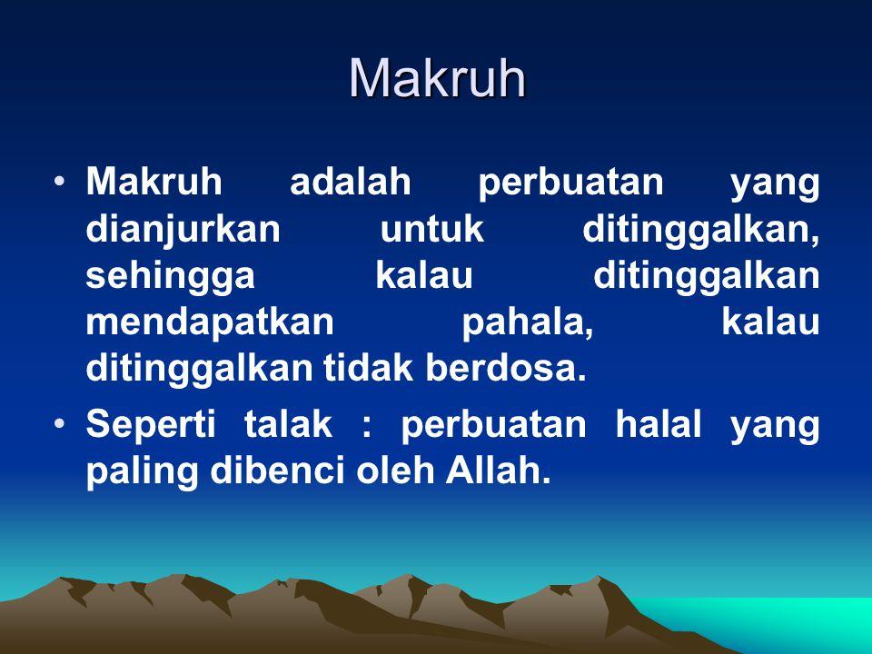 Makruh Makruh adalah perbuatan yang dianjurkan untuk ditinggalkan, sehingga kalau ditinggalkan mendapatkan pahala, kalau ditinggalkan tidak berdosa. S