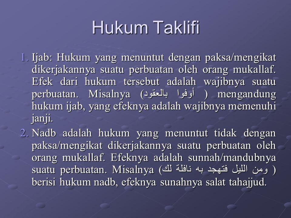 Hukum Taklifi 1.Ijab: Hukum yang menuntut dengan paksa/mengikat dikerjakannya suatu perbuatan oleh orang mukallaf. Efek dari hukum tersebut adalah waj