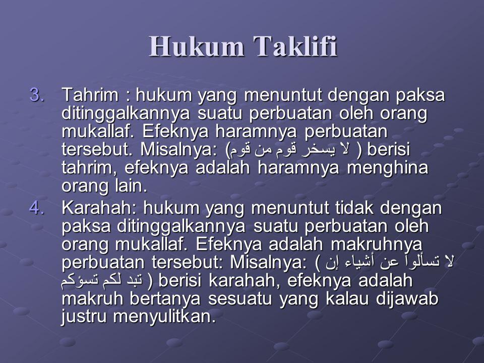 Hukum Taklifi 3.Tahrim : hukum yang menuntut dengan paksa ditinggalkannya suatu perbuatan oleh orang mukallaf. Efeknya haramnya perbuatan tersebut. Mi