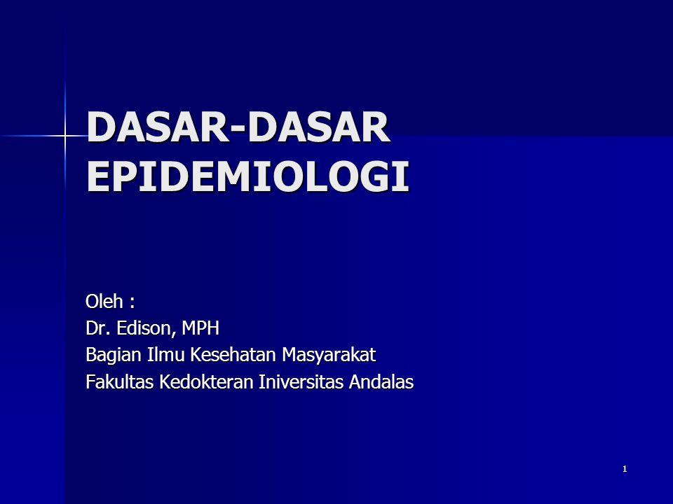 1 DASAR-DASAR EPIDEMIOLOGI Oleh : Dr. Edison, MPH Bagian Ilmu Kesehatan Masyarakat Fakultas Kedokteran Iniversitas Andalas