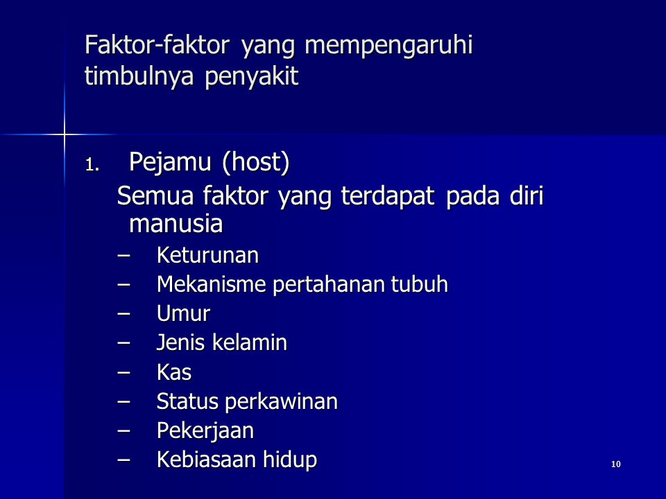 10 Faktor-faktor yang mempengaruhi timbulnya penyakit 1. Pejamu (host) Semua faktor yang terdapat pada diri manusia Semua faktor yang terdapat pada di