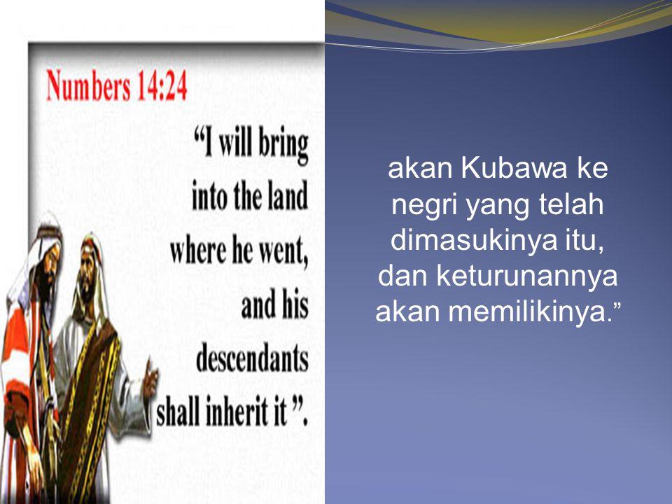 """""""Tetapi hamba-Ku Kaleb, karena lain jiwa yang ada padanya dan ia mengikut Aku dengan sepenuhnya,"""
