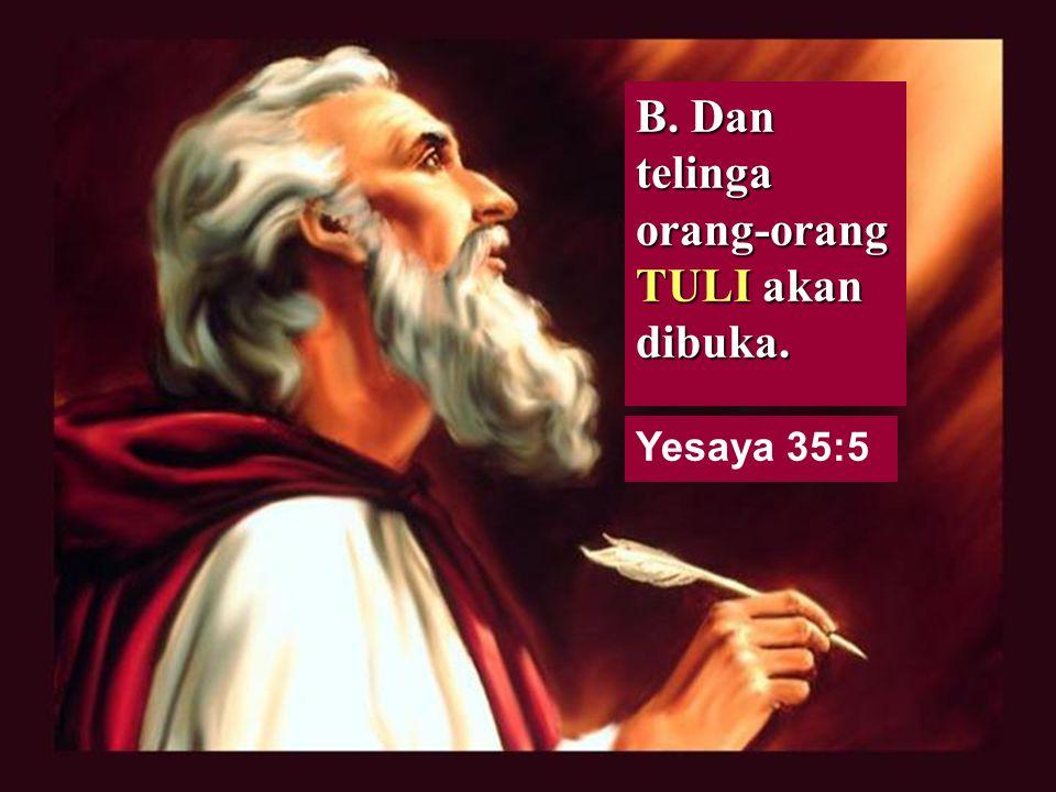 Yesaya 35:5 A. Pada waktu itu mata orang-orang BUTA akan dicelikkan.