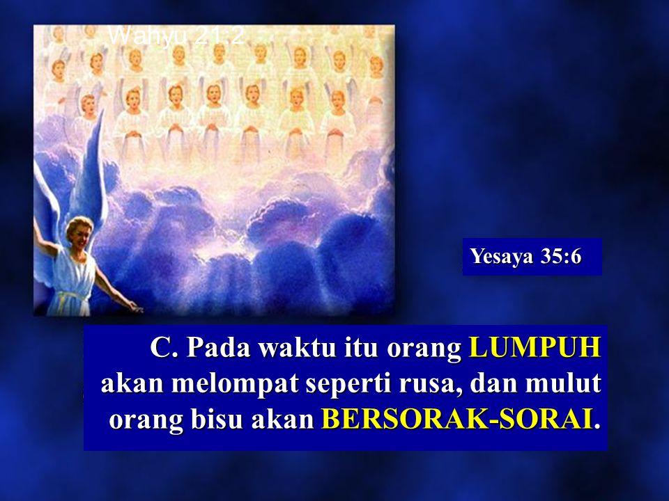 Yesaya 35:5 B. Dan telinga orang-orang TULI akan dibuka.