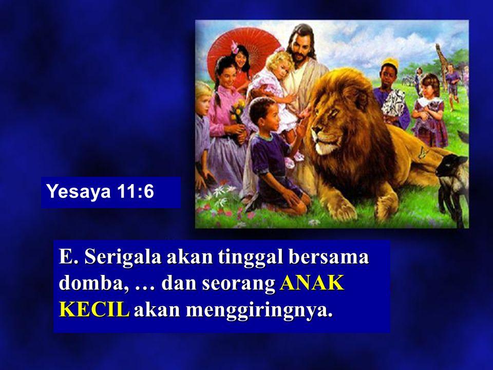 Yesaya 65:25 D. Tidak ada yang akan berbuat JAHAT atau yang berlaku busuk.