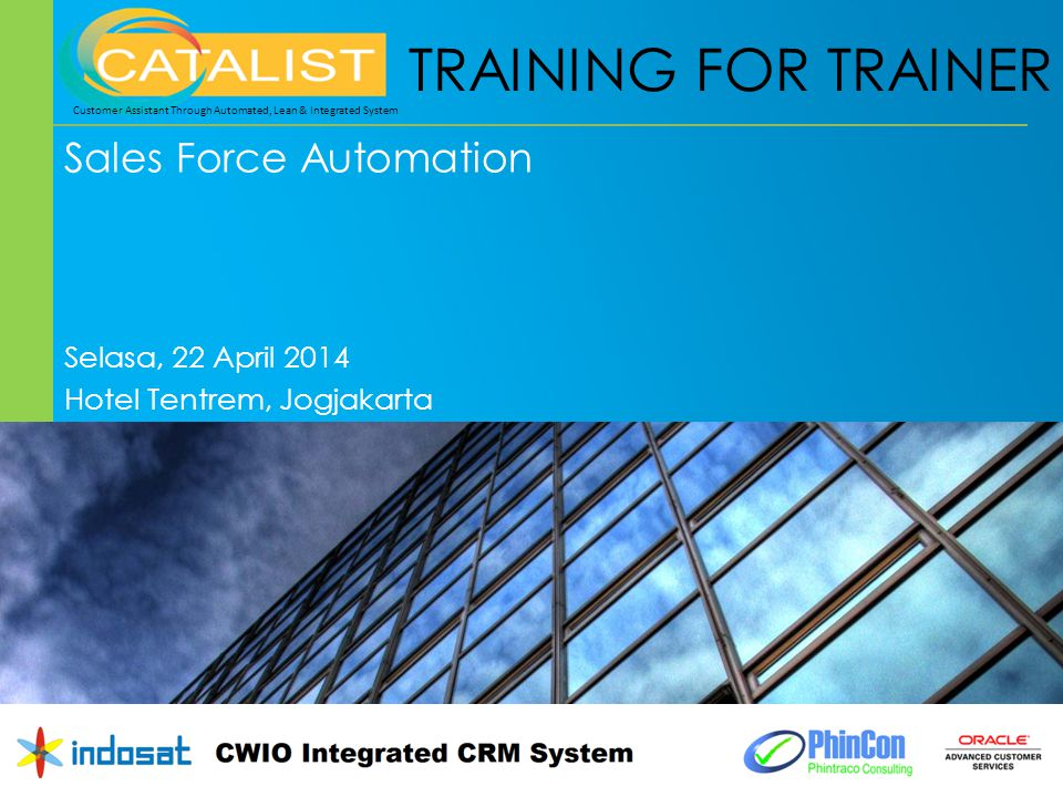 TRAINING FOR TRAINER Sales Force Automation Selasa, 22 April 2014 Hotel Tentrem, Jogjakarta 1 Customer Assistant Through Automated, Lean & Integrated