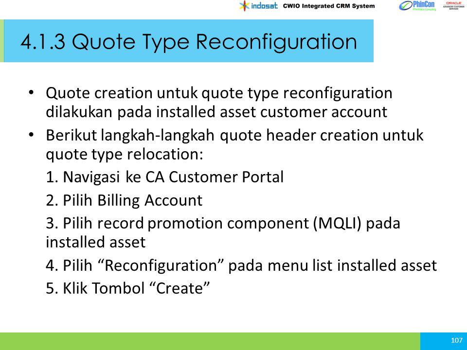 4.1.3 Quote Type Reconfiguration Quote creation untuk quote type reconfiguration dilakukan pada installed asset customer account Berikut langkah-langkah quote header creation untuk quote type relocation: 1.