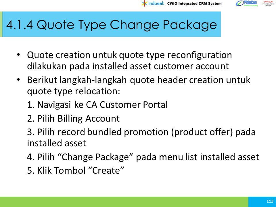 4.1.4 Quote Type Change Package Quote creation untuk quote type reconfiguration dilakukan pada installed asset customer account Berikut langkah-langkah quote header creation untuk quote type relocation: 1.