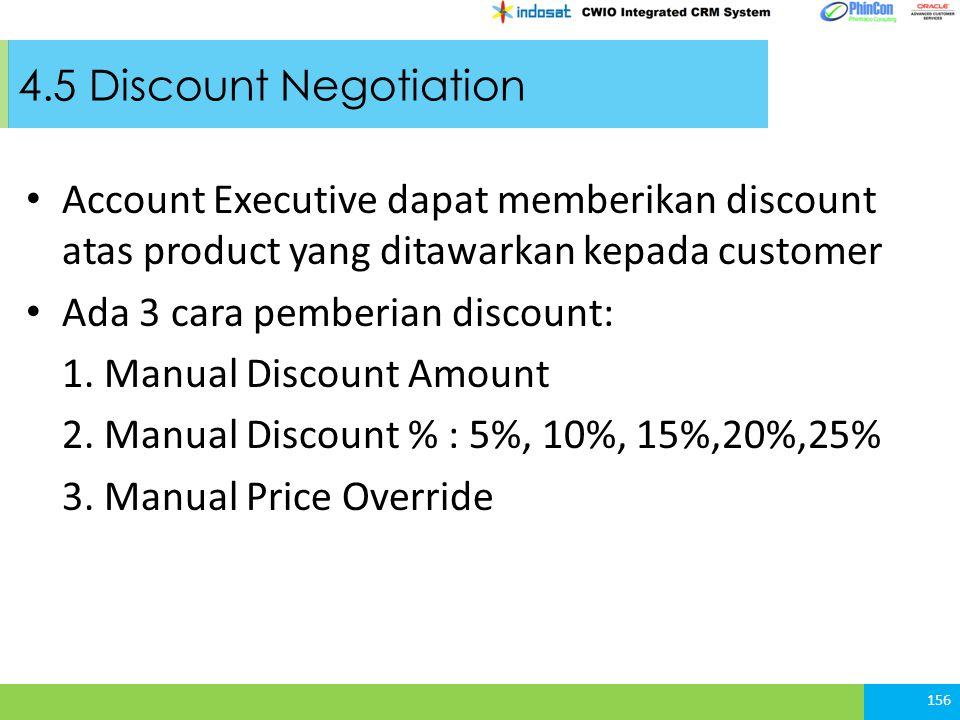 4.5 Discount Negotiation Account Executive dapat memberikan discount atas product yang ditawarkan kepada customer Ada 3 cara pemberian discount: 1.
