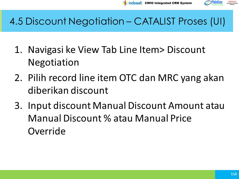 4.5 Discount Negotiation – CATALIST Proses (UI) 1.Navigasi ke View Tab Line Item> Discount Negotiation 2.Pilih record line item OTC dan MRC yang akan