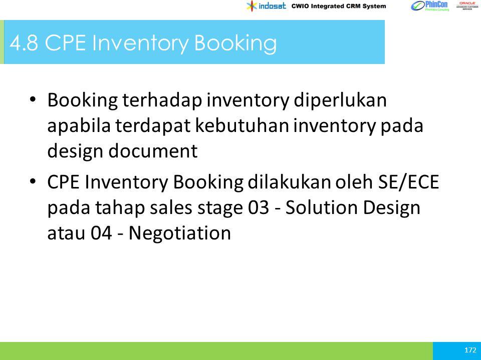 4.8 CPE Inventory Booking Booking terhadap inventory diperlukan apabila terdapat kebutuhan inventory pada design document CPE Inventory Booking dilakukan oleh SE/ECE pada tahap sales stage 03 - Solution Design atau 04 - Negotiation 172