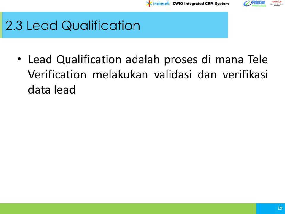 2.3 Lead Qualification Lead Qualification adalah proses di mana Tele Verification melakukan validasi dan verifikasi data lead 19